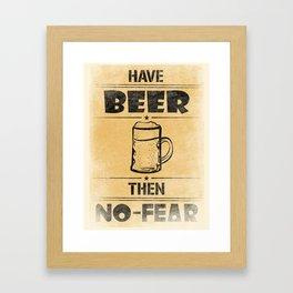 Have BEER Then NO-FEAR Framed Art Print