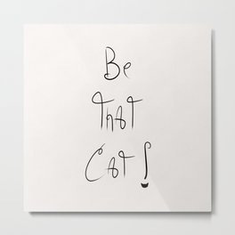 Be That Cat! Metal Print