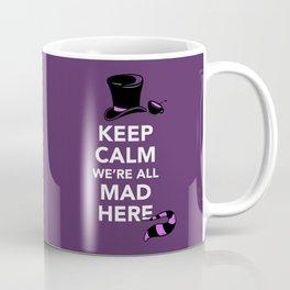 Keep Calm, We're All Mad Here Coffee Mug