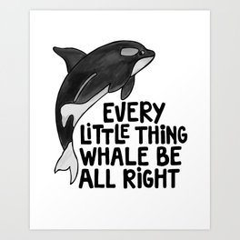 Every little thing whale be all right white Art Print