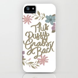 This P*ssy Grabs Back iPhone Case