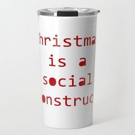Christmas is a social construct Travel Mug