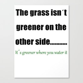 The Grass Is Greener Where You Water It Canvas Print