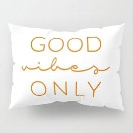 Good Vibes Only Orange Pillow Sham