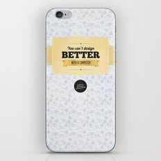 You can't design better with a computer iPhone & iPod Skin