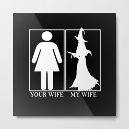 My Wife Your Wife Metal Print