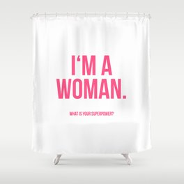 I'am a Woman Shower Curtain