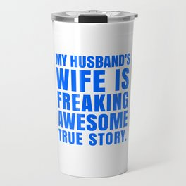 My Husband's Wife is Freaking Awesome (Blue) Travel Mug