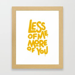 More Of You Less Of Me Framed Art Print
