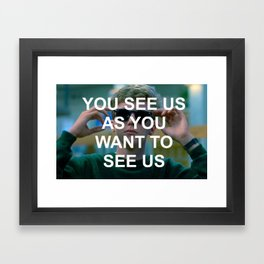 you see us as you want to see us Framed Art Print