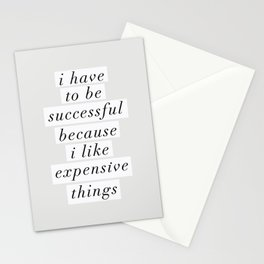 I Have to Be Successful Because I Like Expensive Things monochrome typography home wall decor Stationery Cards