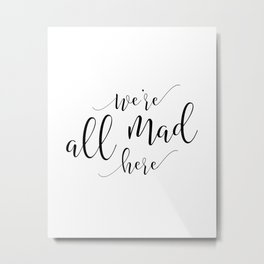Funny home print / Mad Hatter / Party / Crazy family sign / We're all mad here / Lewis Carroll quote Metal Print