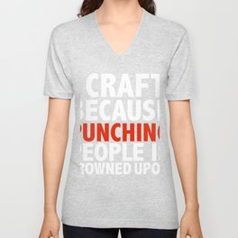 I craft because punching people is frowned upon crafter crafting Unisex V-Neck