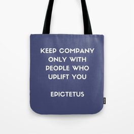 Stoic Philosophy Wisdom - Epictetus - Keep company only with people who uplift you Tote Bag