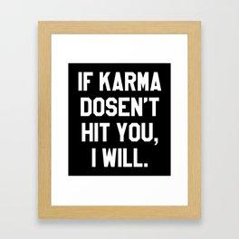 IF KARMA DOESN'T HIT YOU I WILL (Black & White) Framed Art Print