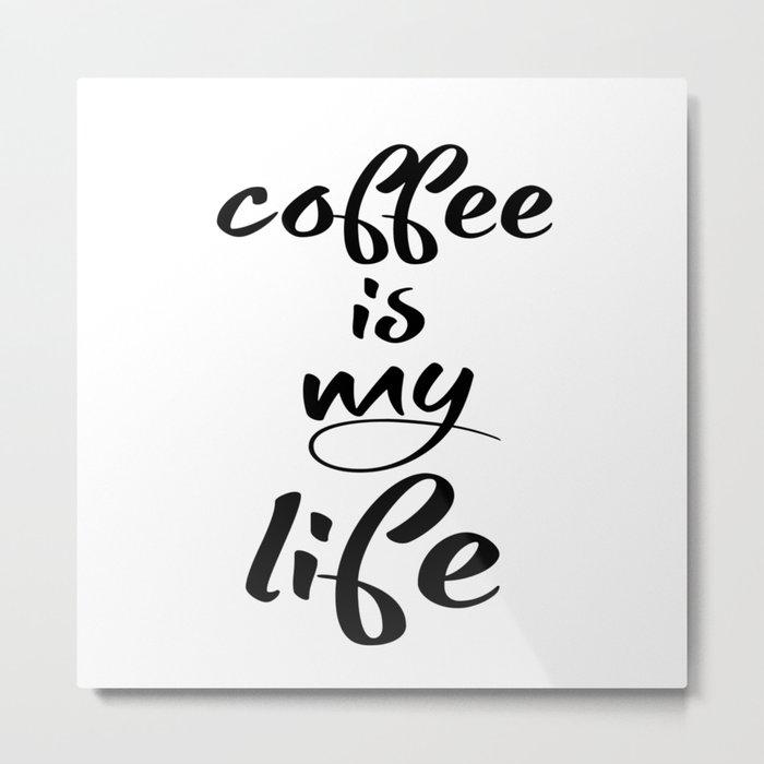 coffee is my life Metal Print