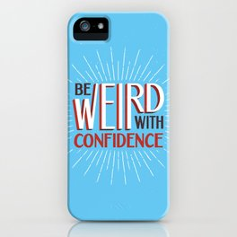 Be Weird With Confidence iPhone Case