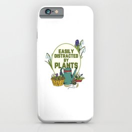 Easily Distracted By Plants Motive for a Hobby Gardener iPhone Case