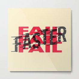 Fail Faster Metal Print