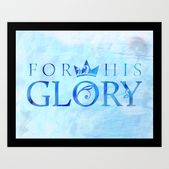 For His Glory Art Print