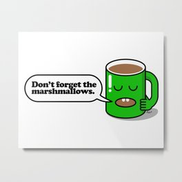Don't forget the marshmallows. Metal Print