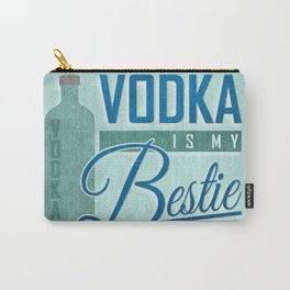 Vodka is my Bestie Carry-All Pouch