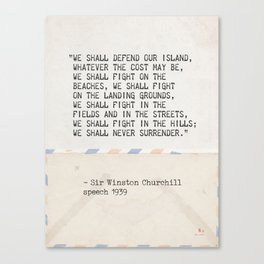 """""""We shall defend our island, whatever the cost may be, we shall fight on the beaches, we shall fight Canvas Print"""