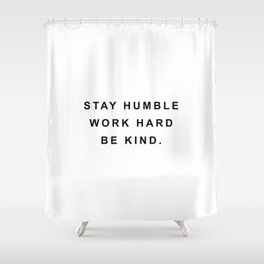 Stay humble work hard be kind Shower Curtain