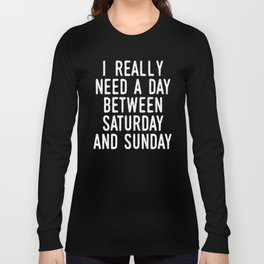 I REALLY NEED A DAY BETWEEN SATURDAY AND SUNDAY (Brown) Long Sleeve T-shirt