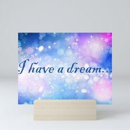 I Have a Dream... Mini Art Print