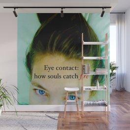 Eye contact:  how souls catch fire. Wall Mural