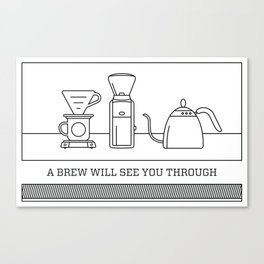 A Brew Will See You Through Poster - V60 Dripper Canvas Print