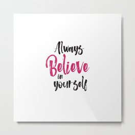 Always believe in yourself quote inspirational typography Metal Print