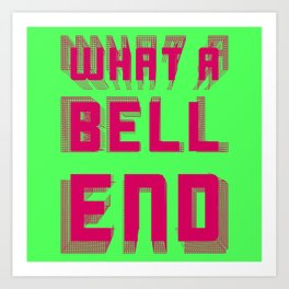 What A Bell End Blood & Pus Colours Art Print