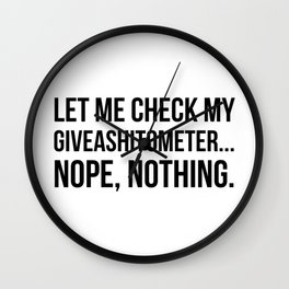 Let Me Check My GiveAShitOMeter Nope Nothing Wall Clock