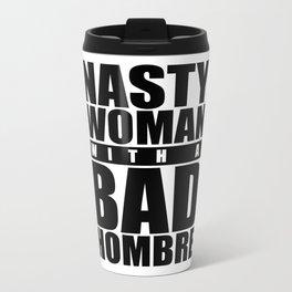 Nasty Woman with a Bad Hombre Metal Travel Mug