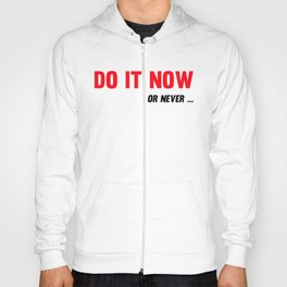 Do It Now Or Never Fitness & Bodybuilding Motivation Quote Hoody