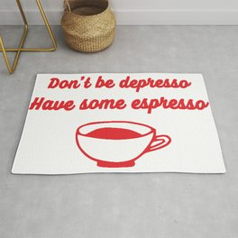 Don't Be Depresso Have Some Espresso Rug