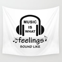 Music is what feelings sound like Wall Tapestry