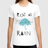 manchester T-shirts featuring Right as Manchester rain. by Mary Naylor