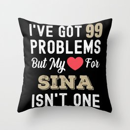 I've Got 99 Problems But My Love For Sina Isn't One Throw Pillow