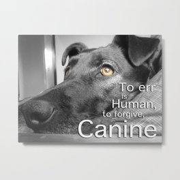 To forgive is Canine Metal Print