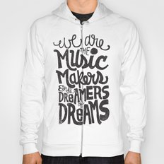 WE ARE THE MUSIC MAKERS... Hoody