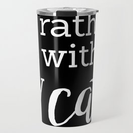 I'd rather be with my cat Travel Mug