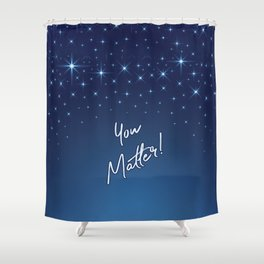 You Matter! Shower Curtain
