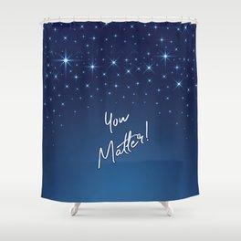 You Matter! Shower Curtain