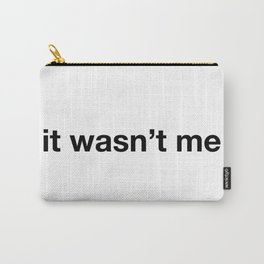 """it wasn't me"" funny quote Carry-All Pouch"