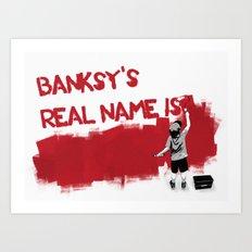 Banksy's Real Name is.... Art Print
