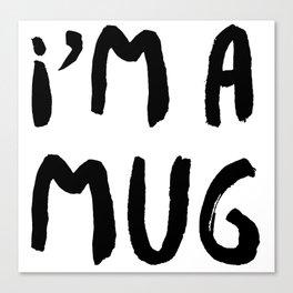 Im a mug Canvas Print