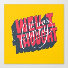 Well, I thought it was funny. Canvas Print
